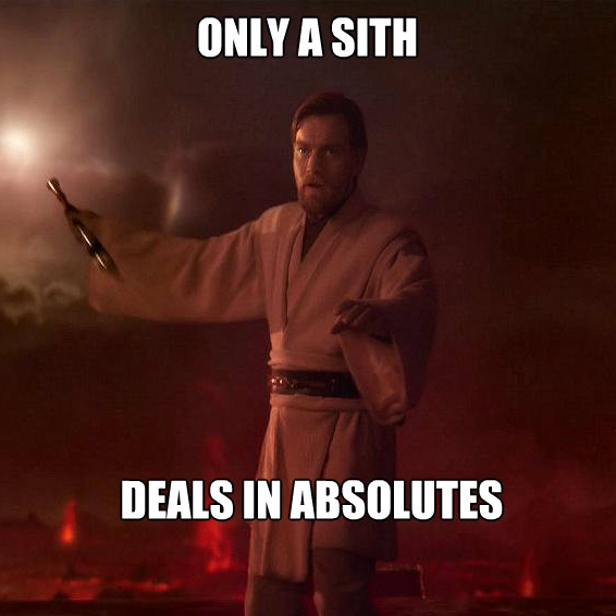 Only a Sith Deals in Absolutes